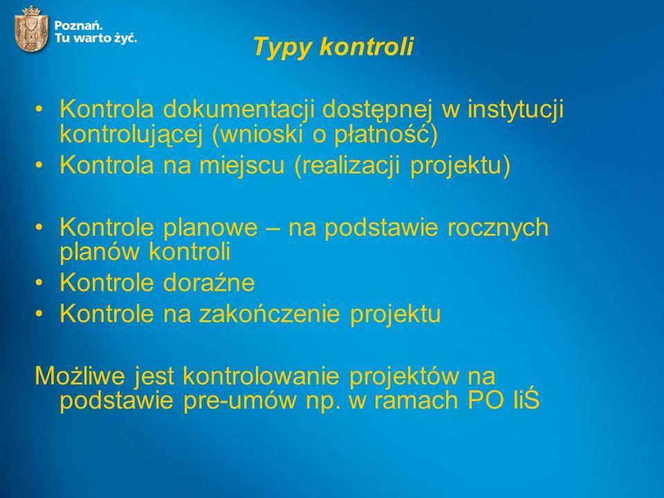 Typy kontroli Kontrola dokumentacji dostępnej w instytucji kontrolującej (wnioski o płatność) Kontrola na miejscu (realizacji projektu) Kontrole planowe – na podstawie rocznych planów kontroli Kontrole doraźne Kontrole na zakończenie projektu Możliwe jest kontrolowanie projektów na podstawie pre-umów np.
