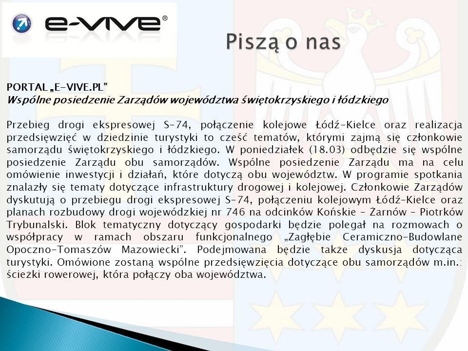 """PORTAL """"E-VIVE.PL Wspólne posiedzenie Zarządów województwa świętokrzyskiego i łódzkiego Przebieg drogi ekspresowej S-74, połączenie kolejowe Łódź-Kielce oraz realizacja przedsięwzięć w dziedzinie turystyki to cześć tematów, którymi zajmą się członkowie samorządu świętokrzyskiego i łódzkiego."""