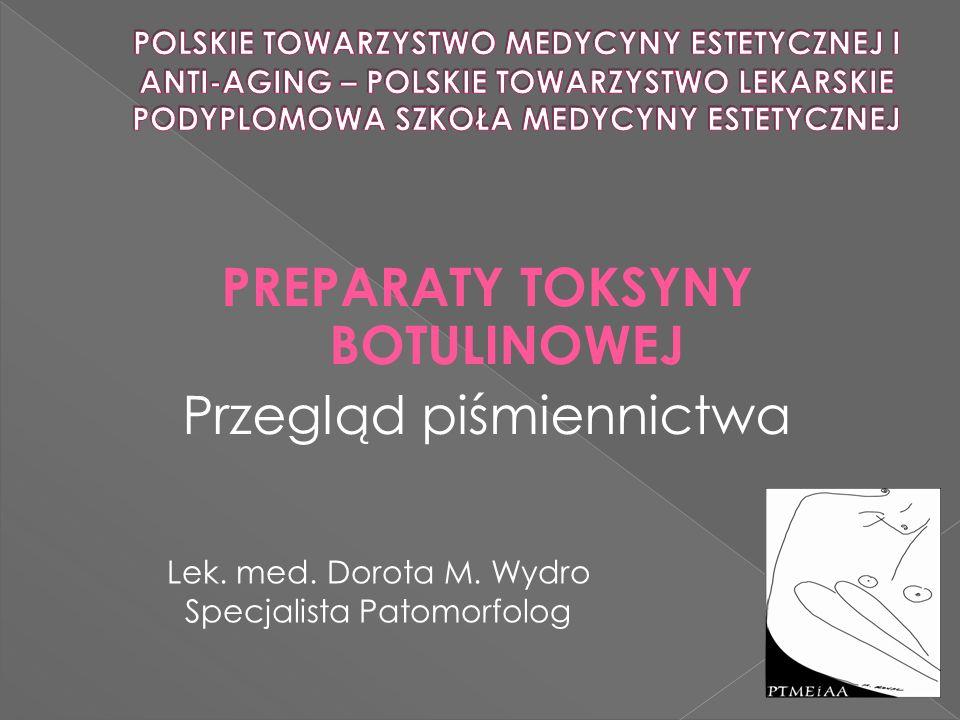 PREPARATY TOKSYNY BOTULINOWEJ Przegląd piśmiennictwa Lek. med. Dorota M. Wydro Specjalista Patomorfolog