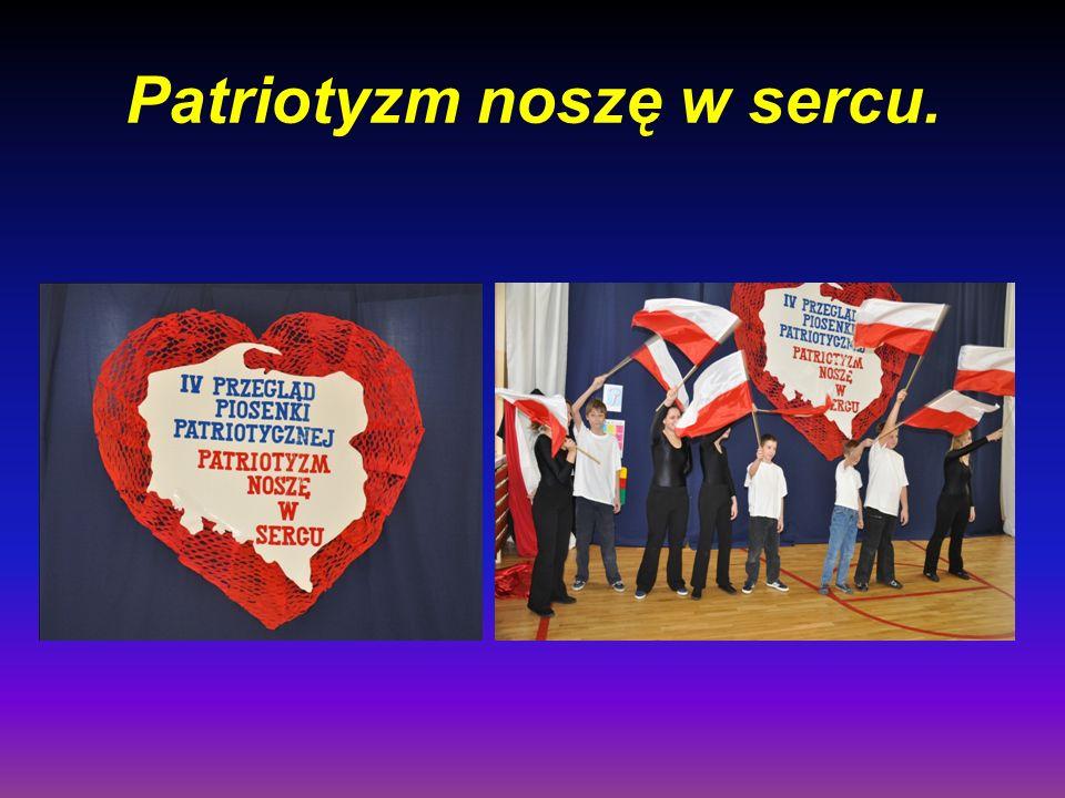 Patriotyzm noszę w sercu.