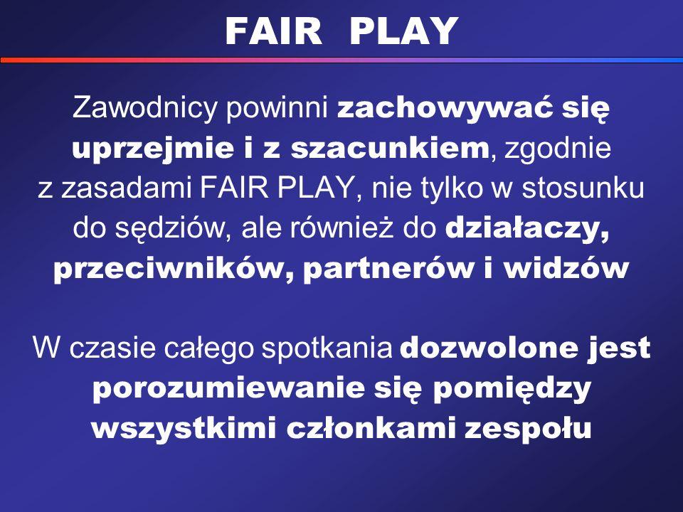 FAIR PLAY Zawodnicy powinni zachowywać się uprzejmie i z szacunkiem, zgodnie z zasadami FAIR PLAY, nie tylko w stosunku do sędziów, ale również do dzi