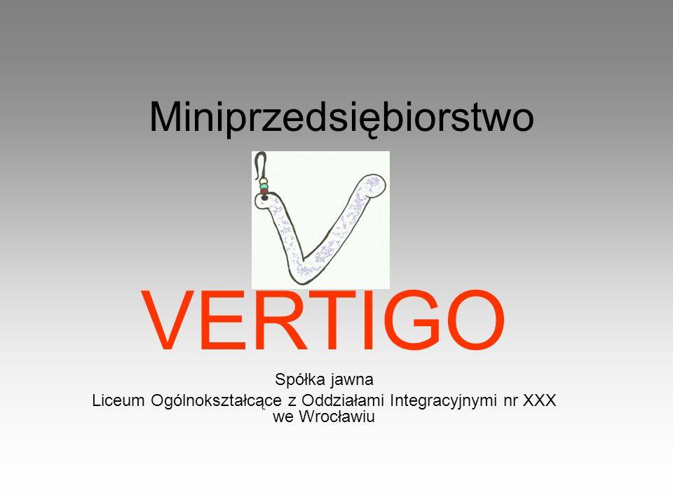 Miniprzedsiębiorstwo VERTIGO Spółka jawna Liceum Ogólnokształcące z Oddziałami Integracyjnymi nr XXX we Wrocławiu
