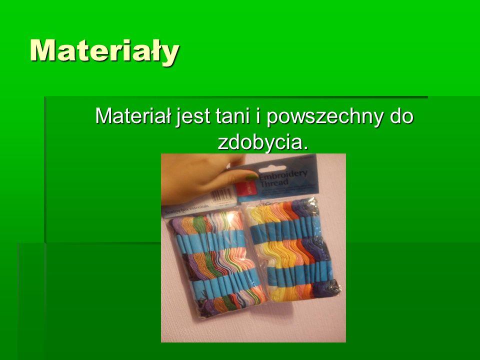 Materiały Materiał jest tani i powszechny do zdobycia.