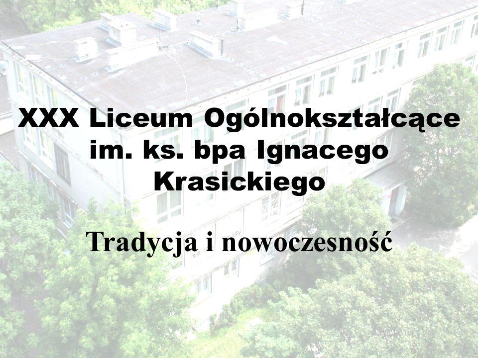 XXX Liceum Ogólnokształcące im. ks. bpa Ignacego Krasickiego Tradycja i nowoczesność