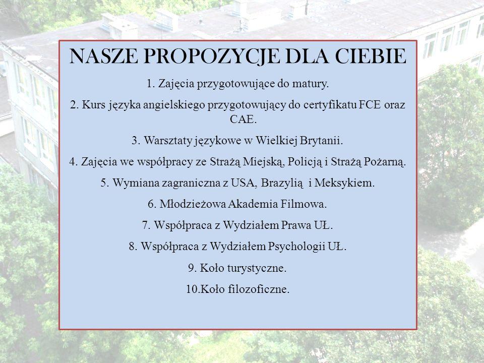 NASZE PROPOZYCJE DLA CIEBIE 1.Zajęcia przygotowujące do matury. 2.Kurs języka angielskiego przygotowujący do certyfikatu FCE oraz CAE. 3.Warsztaty jęz