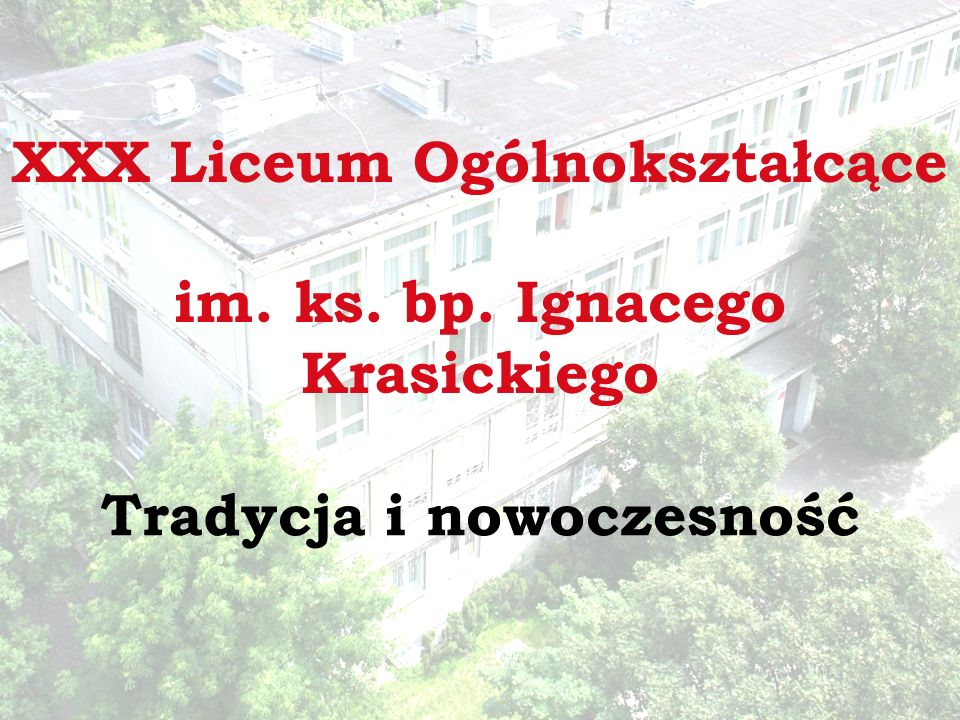 XXX Liceum Ogólnokształcące im. ks. bp. Ignacego Krasickiego Tradycja i nowoczesność