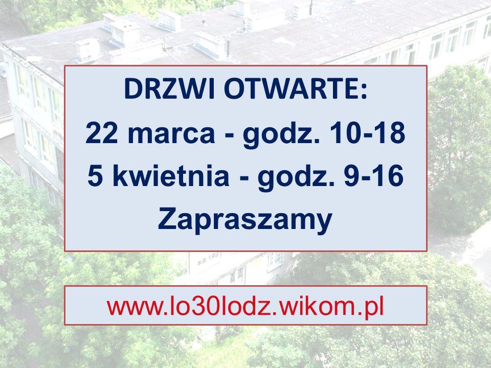 DRZWI OTWARTE: 22 marca - godz. 10-18 5 kwietnia - godz. 9-16 Zapraszamy www.lo30lodz.wikom.pl