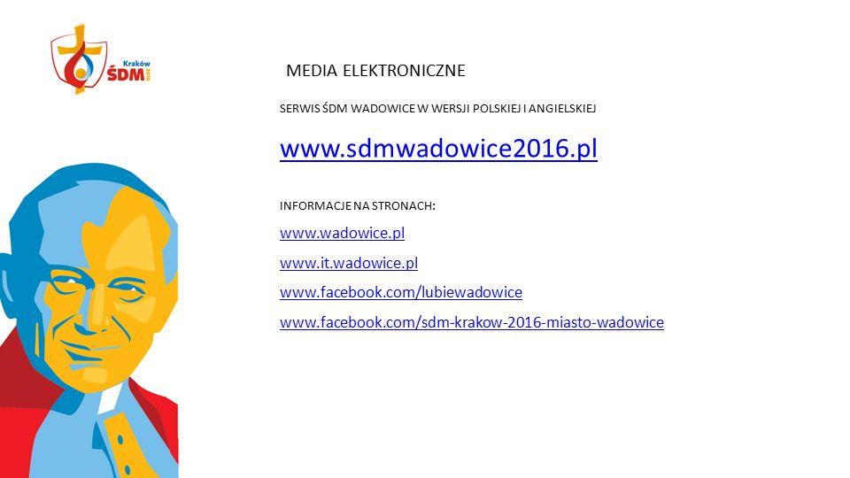 MEDIA ELEKTRONICZNE SERWIS ŚDM WADOWICE W WERSJI POLSKIEJ I ANGIELSKIEJ www.sdmwadowice2016.pl INFORMACJE NA STRONACH: www.wadowice.pl www.it.wadowice.pl www.facebook.com/lubiewadowice www.facebook.com/sdm-krakow-2016-miasto-wadowice
