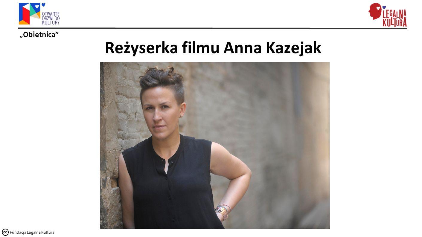 """Obietnica"" Fundacja Legalna Kultura Reżyserka filmu Anna Kazejak"