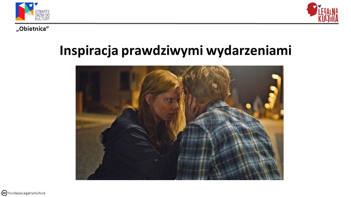 """""""Obietnica Fundacja Legalna Kultura Inspiracja prawdziwymi wydarzeniami"""
