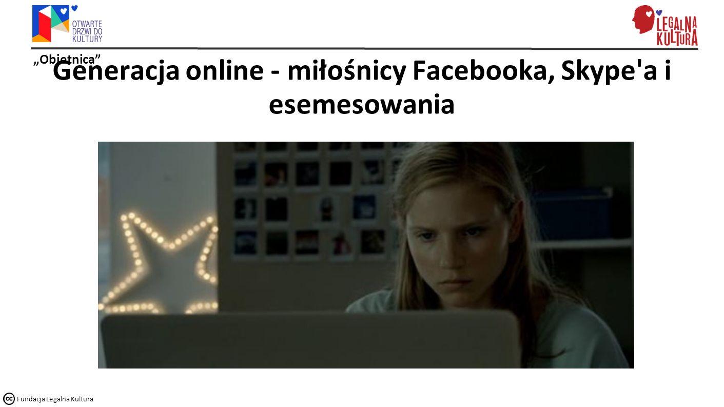 """""""Obietnica Fundacja Legalna Kultura Generacja online - miłośnicy Facebooka, Skype a i esemesowania"""