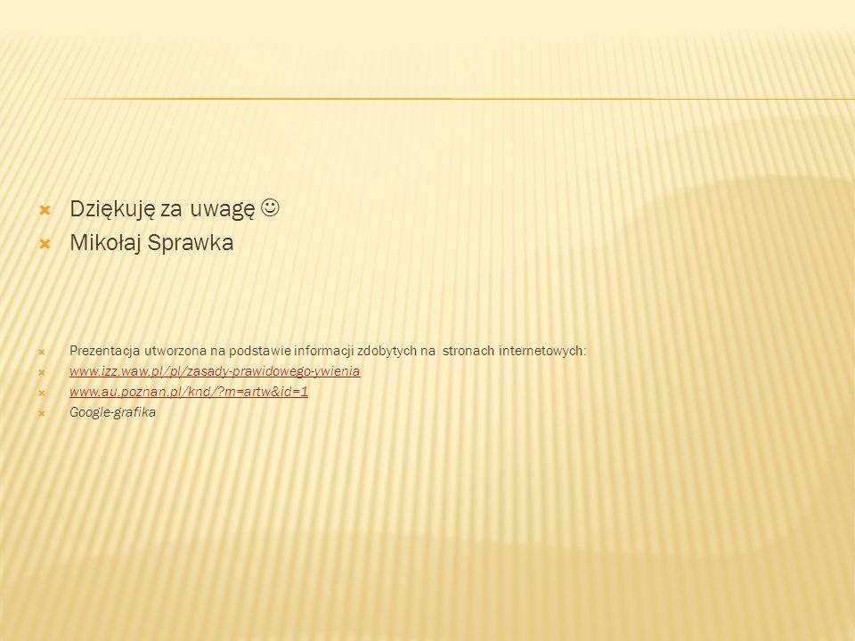  Dziękuję za uwagę  Mikołaj Sprawka  Prezentacja utworzona na podstawie informacji zdobytych na stronach internetowych:  www.izz.waw.pl/pl/zasady-