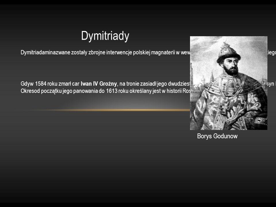 Dymitriady Dymitriadaminazwane zostały zbrojne interwencje polskiej magnaterii w wewnętrzne sprawy CesarstwaRosyjskiego. Dymitriadymiały miejsce w lat