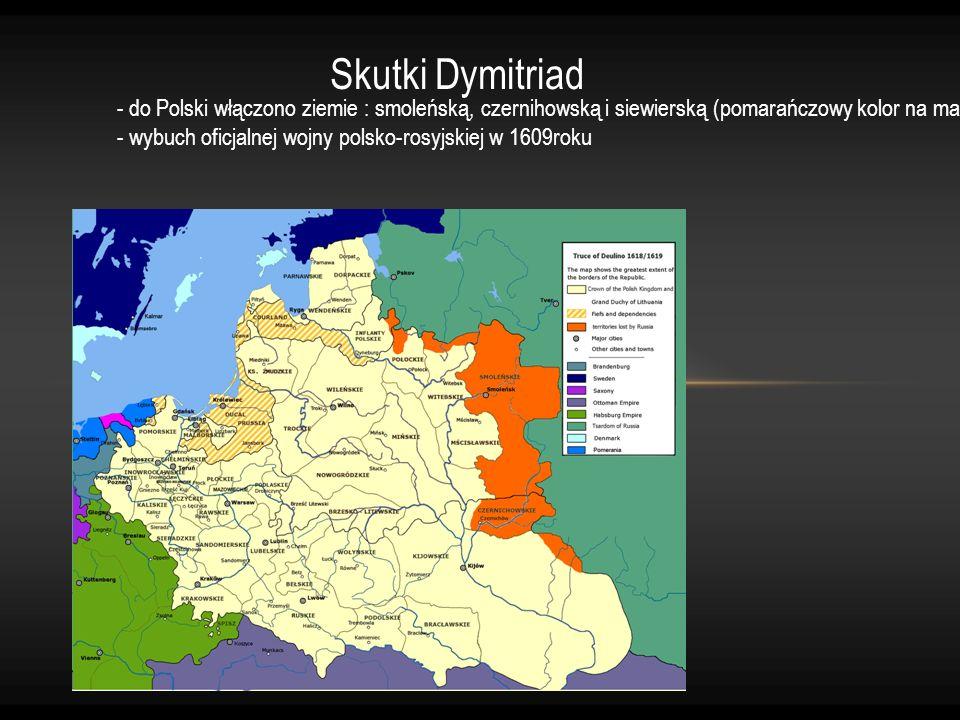 Skutki Dymitriad - do Polski włączono ziemie : smoleńską, czernihowską i siewierską (pomarańczowy kolor na mapie ) - wybuch oficjalnej wojny polsko-ro