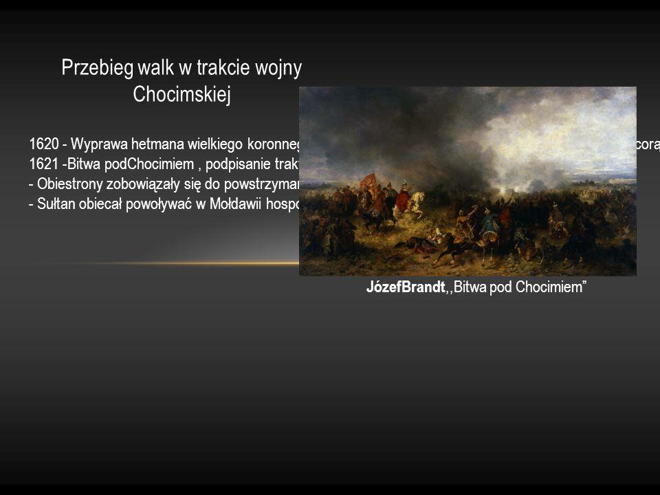Przebieg walk w trakcie wojny Chocimskiej 1620 - Wyprawa hetmana wielkiego koronnego StanisławaŻółkiewskiego doMołdawii, klęska pod Cecorą 1621 -Bitwa