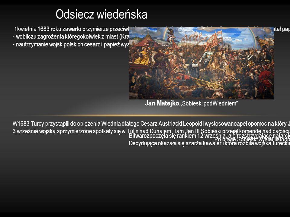Odsiecz wiedeńska W1683 Turcy przystąpili do oblężenia Wiednia dlatego Cesarz Austriacki LeopoldI wystosowanoapel opomoc na który Jan III Sobieski odp