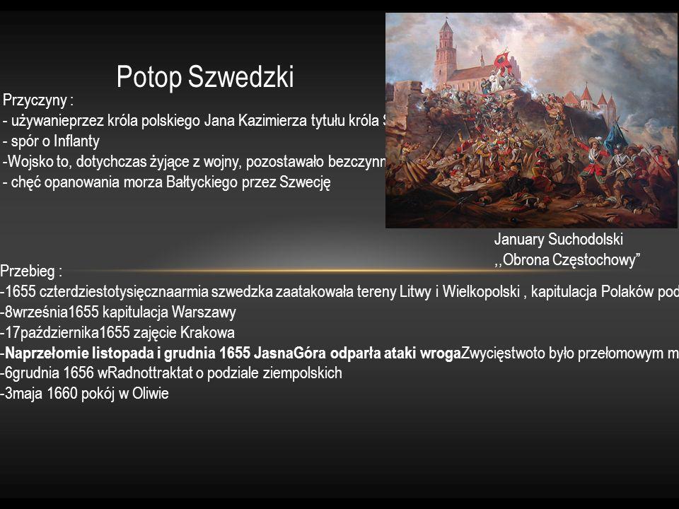 Skutki Potopu - ogromnespustoszeniekraju - utratazwierzchność nad Prusami Książęcymi iInflantami - naziemiach polskich pojawiło się zjawiskoksenofobii -straty materialne ikulturowe - nietolerancja religijna Założenia traktatu w Oliwie : Jan Kazimierz zrzekł się roszczeń w stosunku do tronu szwedzkiego, tylko południowo-wschodnie Inflanty pozostały przy Polsce, natomiast reszta znalazła się w rękach szwedzkich.Szwecja zobowiązała się zagwarantować państwom nadbałtyckim swobodę żeglugi i handlu naBałtyku.