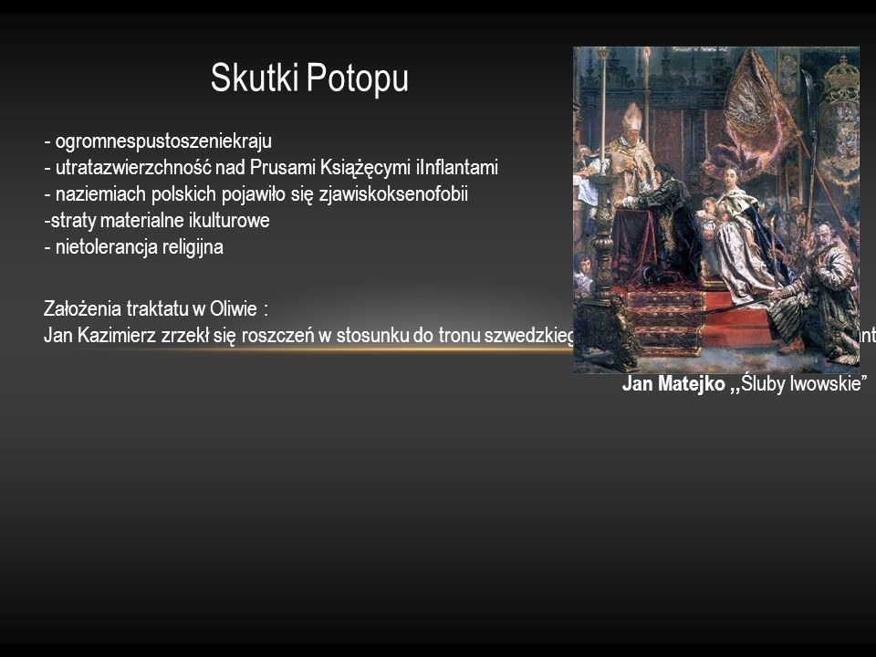 Skutki Potopu - ogromnespustoszeniekraju - utratazwierzchność nad Prusami Książęcymi iInflantami - naziemiach polskich pojawiło się zjawiskoksenofobii