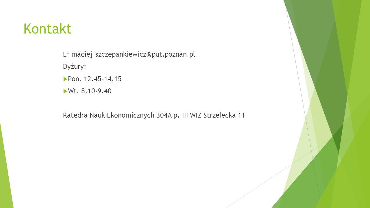 Kontakt E: maciej.szczepankiewicz@put.poznan.pl Dyżury:  Pon. 12.45-14.15  Wt. 8.10-9.40 Katedra Nauk Ekonomicznych 304A p. III WIZ Strzelecka 11