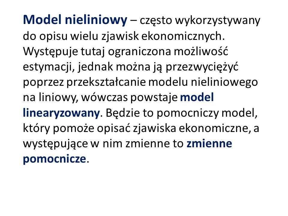 Model nieliniowy – często wykorzystywany do opisu wielu zjawisk ekonomicznych. Występuje tutaj ograniczona możliwość estymacji, jednak można ją przezw