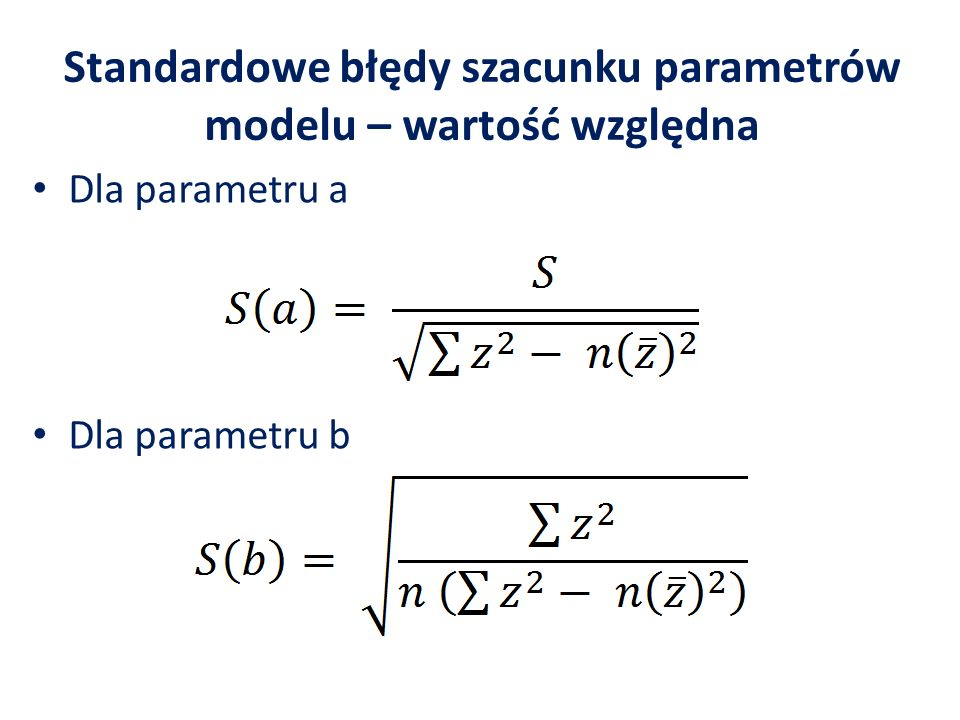 Standardowe błędy szacunku parametrów modelu – wartość względna Dla parametru a Dla parametru b
