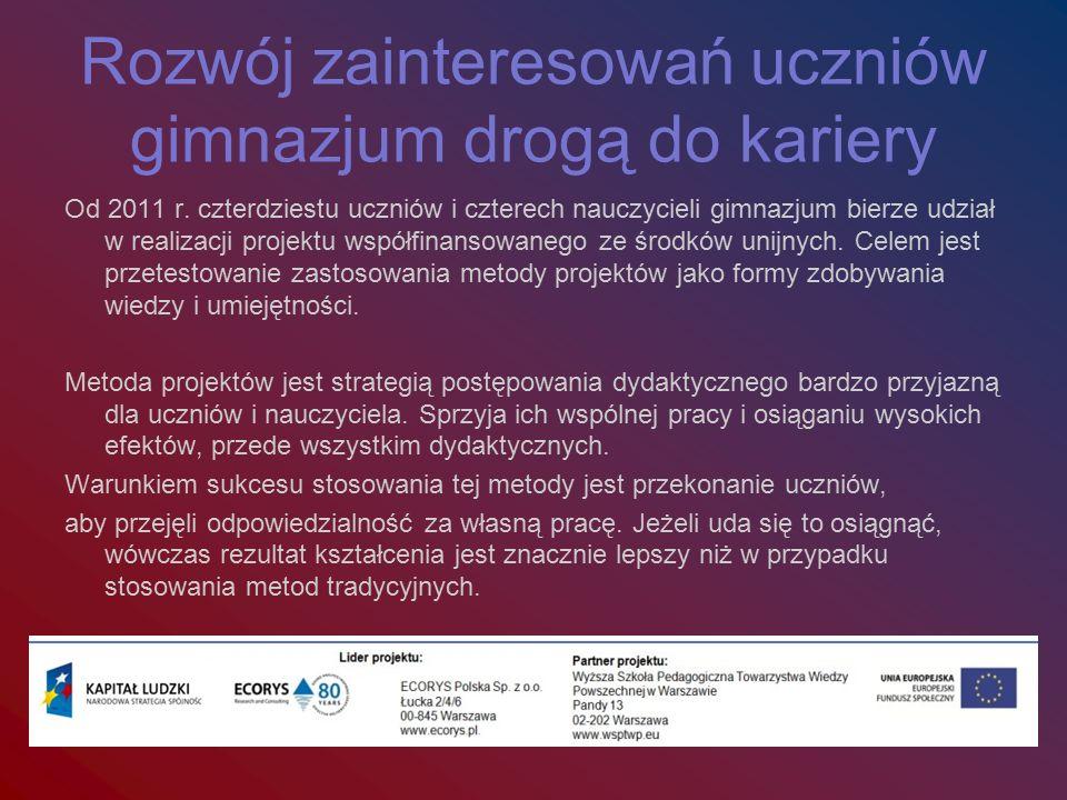 Rozwój zainteresowań uczniów gimnazjum drogą do kariery Od 2011 r.