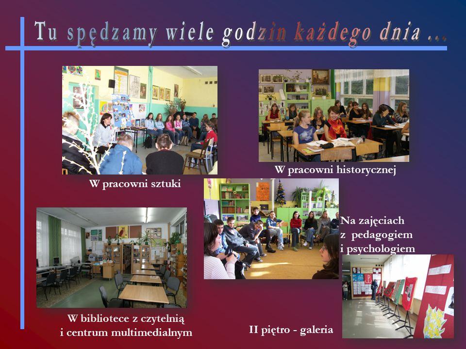 W pracowni sztuki II piętro - galeria W bibliotece z czytelnią i centrum multimedialnym W pracowni historycznej Na zajęciach z pedagogiem i psychologiem