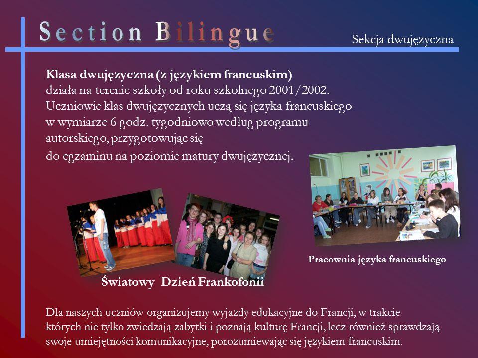 Sekcja dwujęzyczna Klasa dwujęzyczna (z językiem francuskim) działa na terenie szkoły od roku szkolnego 2001/2002.
