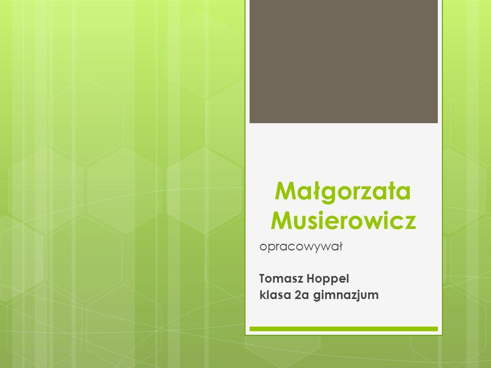 Małgorzata Musierowicz opracowywał Tomasz Hoppel klasa 2a gimnazjum