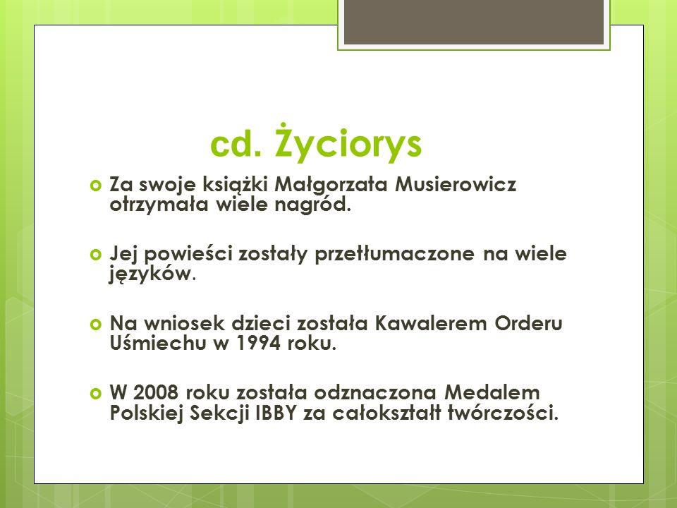 cd. Życiorys  Za swoje książki Małgorzata Musierowicz otrzymała wiele nagród.  Jej powieści zostały przetłumaczone na wiele języków.  Na wniosek dz