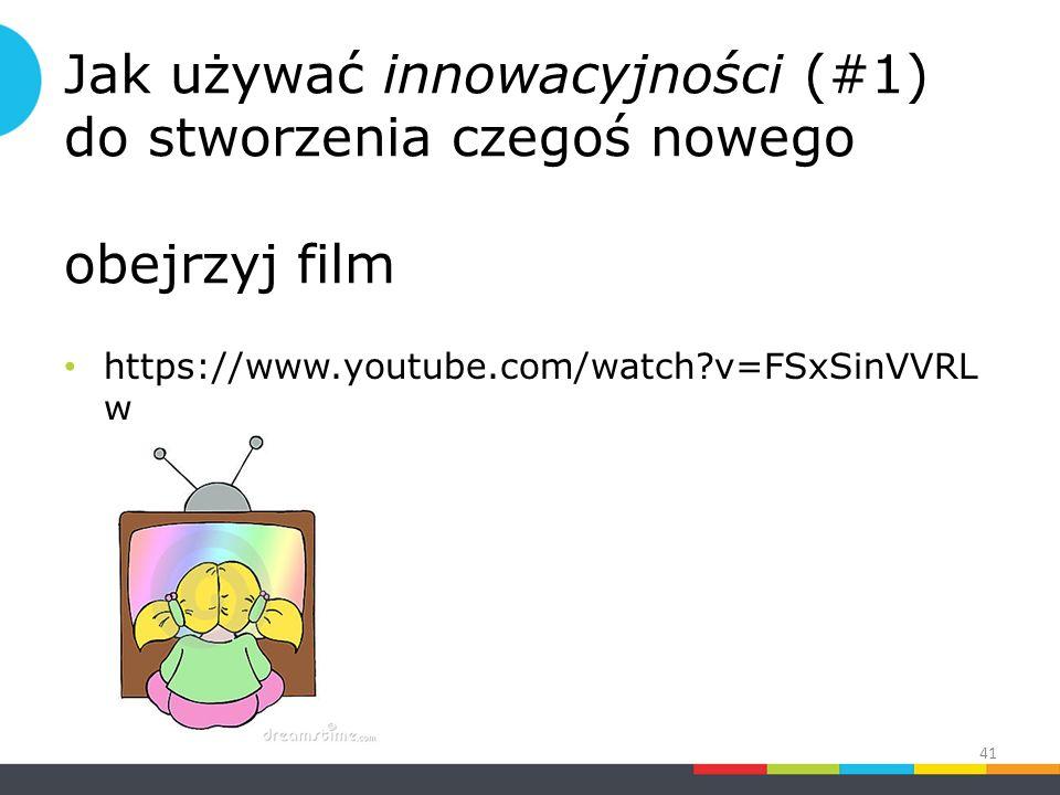 Jak używać innowacyjności (#1) do stworzenia czegoś nowego obejrzyj film https://www.youtube.com/watch v=FSxSinVVRL w 41