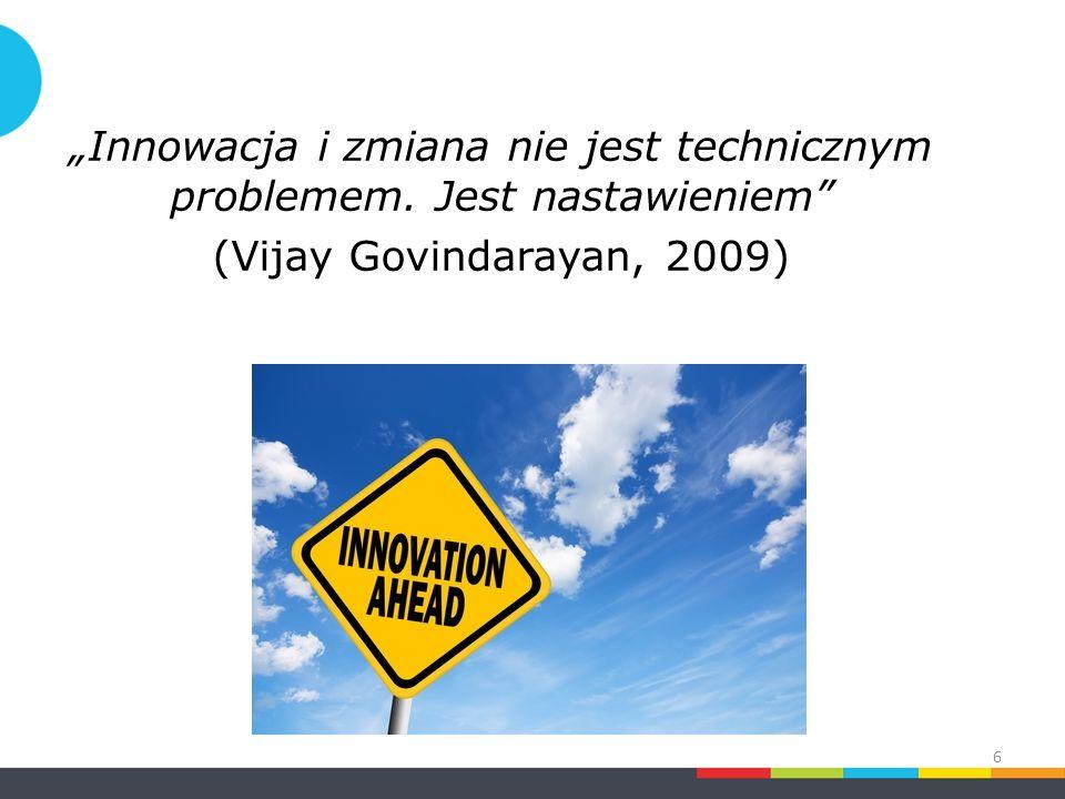 """""""Innowacja i zmiana nie jest technicznym problemem. Jest nastawieniem (Vijay Govindarayan, 2009) 6"""