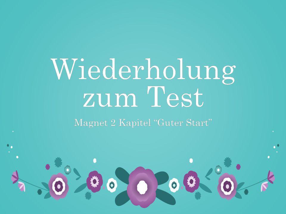 "Wiederholung zum Test Magnet 2 Kapitel ""Guter Start""Magnet 2 Kapitel ""Guter Start"""