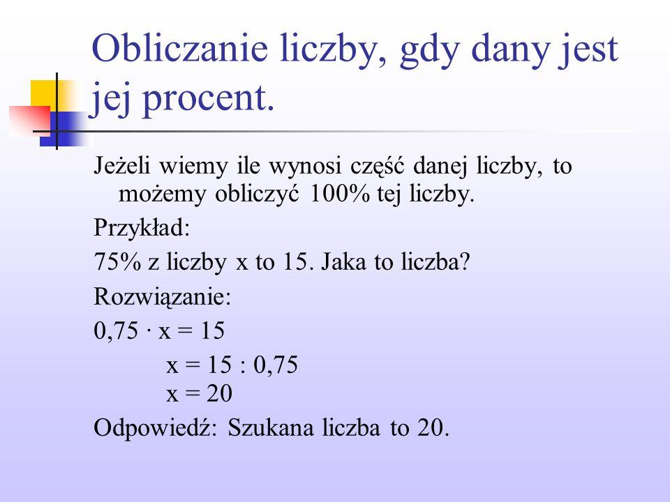 Obliczanie liczby, gdy dany jest jej procent – zadania przykładowe.