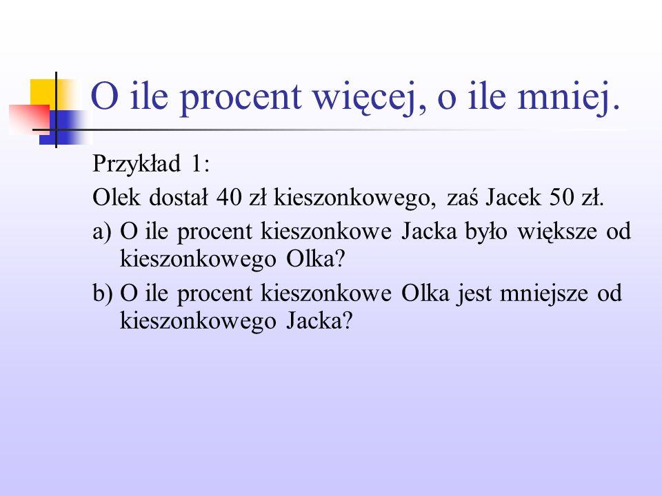 O ile procent więcej, o ile mniej. Przykład 1: Olek dostał 40 zł kieszonkowego, zaś Jacek 50 zł.