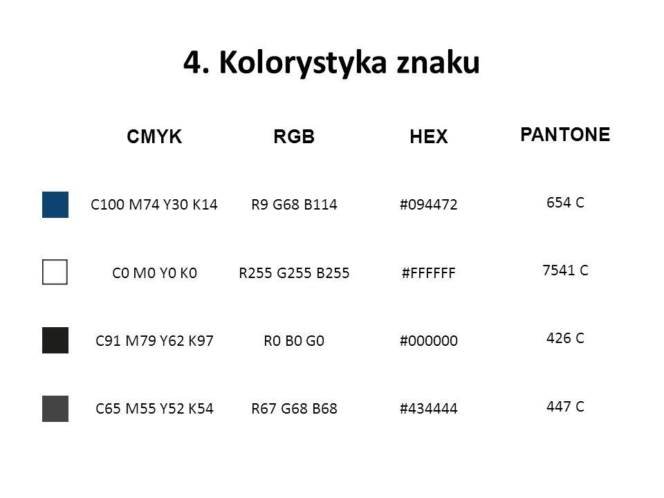 4. Kolorystyka znaku CMYKRGBHEX C100 M74 Y30 K14R9 G68 B114#094472 C0 M0 Y0 K0R255 G255 B255#FFFFFF C91 M79 Y62 K97R0 B0 G0#000000 C65 M55 Y52 K54R67