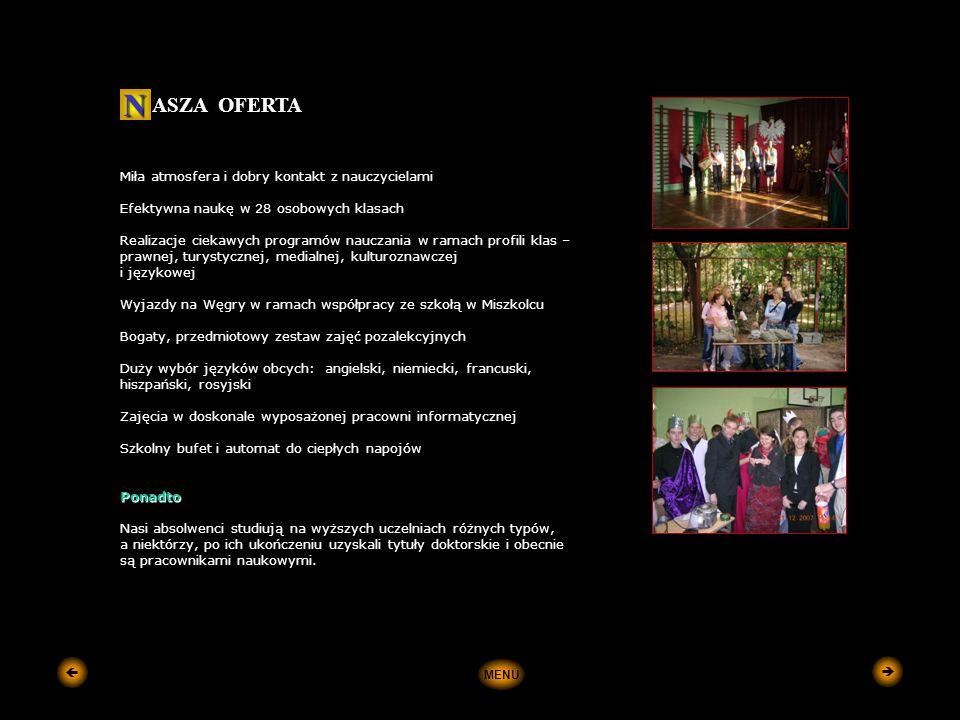 Miła atmosfera i dobry kontakt z nauczycielami Efektywna naukę w 28 osobowych klasach Realizacje ciekawych programów nauczania w ramach profili klas – prawnej, turystycznej, medialnej, kulturoznawczej i językowej Wyjazdy na Węgry w ramach współpracy ze szkołą w Miszkolcu Bogaty, przedmiotowy zestaw zajęć pozalekcyjnych Duży wybór języków obcych: angielski, niemiecki, francuski, hiszpański, rosyjski Zajęcia w doskonale wyposażonej pracowni informatycznej Szkolny bufet i automat do ciepłych napojów Ponadto Nasi absolwenci studiują na wyższych uczelniach różnych typów, a niektórzy, po ich ukończeniu uzyskali tytuły doktorskie i obecnie są pracownikami naukowymi.