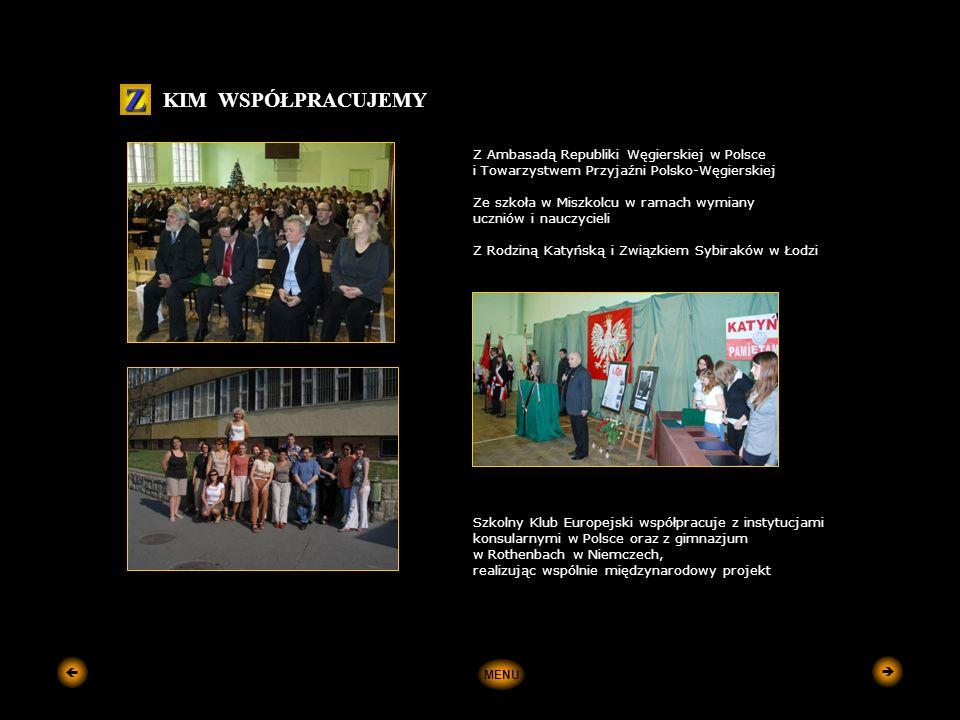 Z Ambasadą Republiki Węgierskiej w Polsce i Towarzystwem Przyjaźni Polsko-Węgierskiej Ze szkoła w Miszkolcu w ramach wymiany uczniów i nauczycieli Z Rodziną Katyńską i Związkiem Sybiraków w Łodzi Szkolny Klub Europejski współpracuje z instytucjami konsularnymi w Polsce oraz z gimnazjum w Rothenbach w Niemczech, realizując wspólnie międzynarodowy projekt KIM WSPÓŁPRACUJEMY Z MENU  