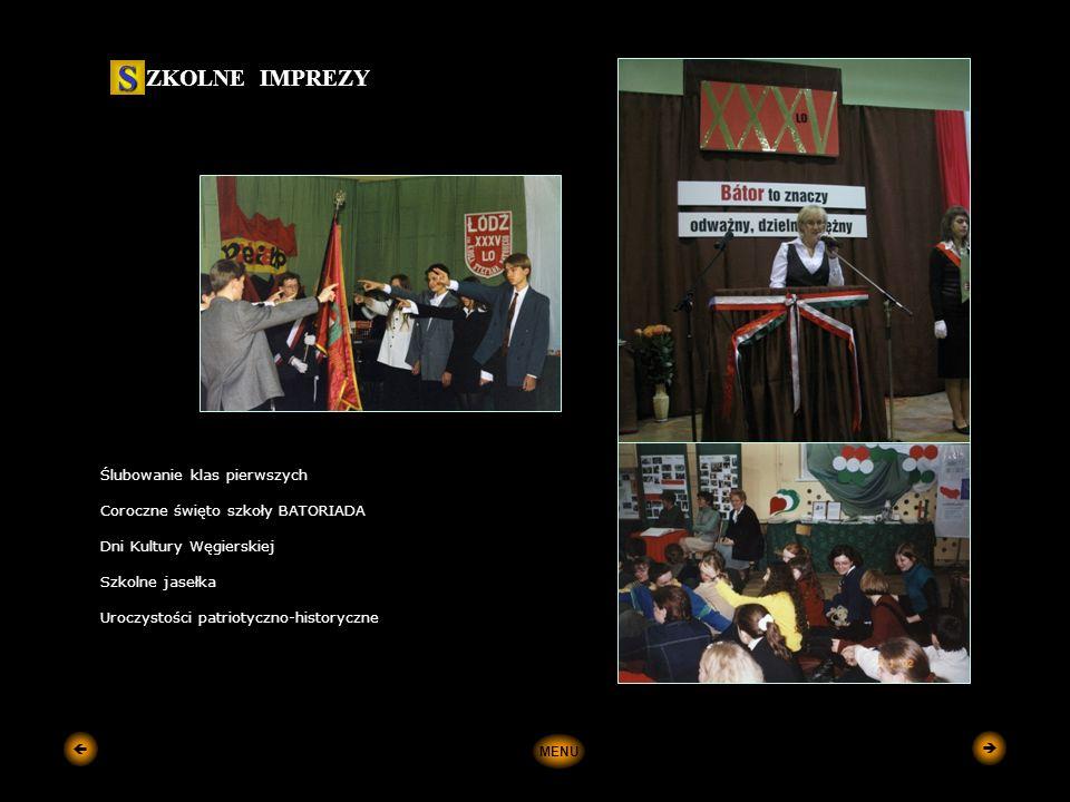 Ślubowanie klas pierwszych Coroczne święto szkoły BATORIADA Dni Kultury Węgierskiej Szkolne jasełka Uroczystości patriotyczno-historyczne ZKOLNE IMPREZY S MENU  