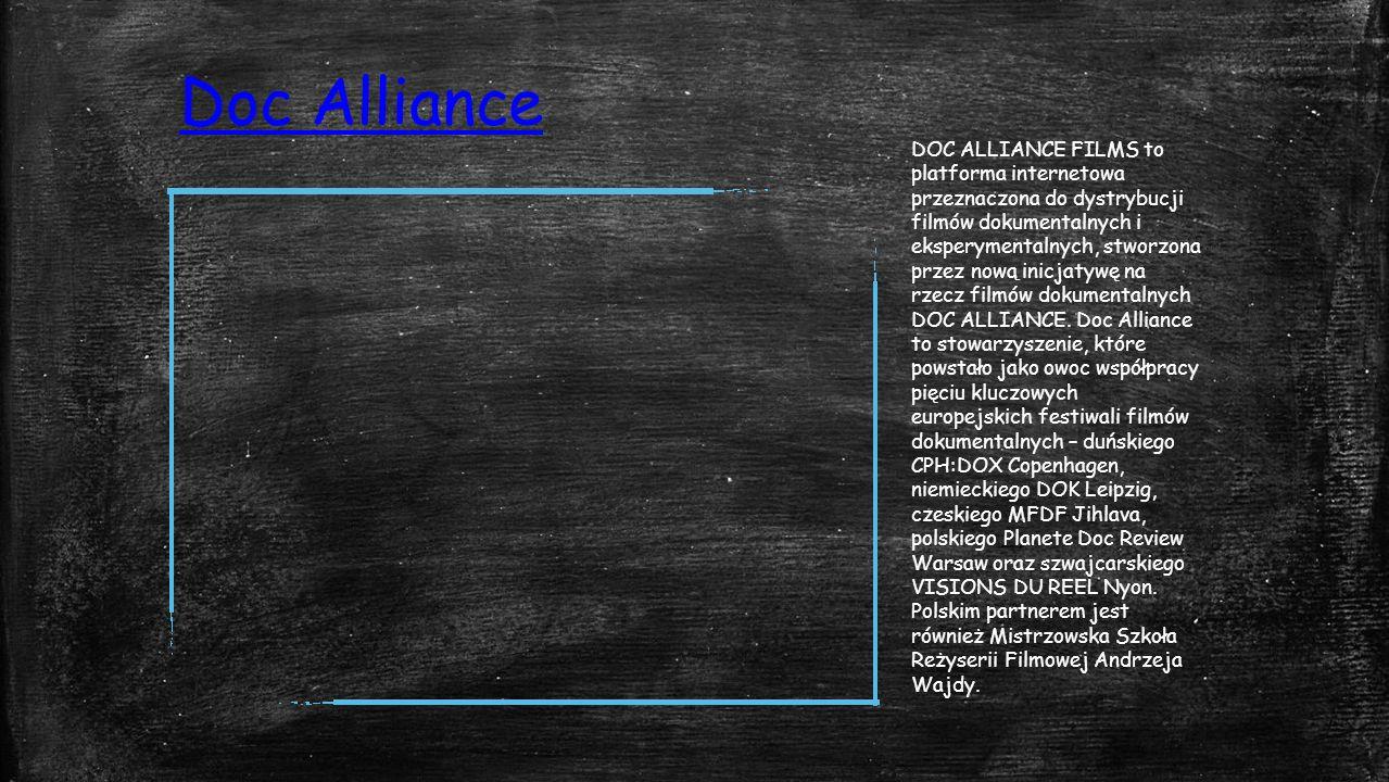 Doc Alliance DOC ALLIANCE FILMS to platforma internetowa przeznaczona do dystrybucji filmów dokumentalnych i eksperymentalnych, stworzona przez nową inicjatywę na rzecz filmów dokumentalnych DOC ALLIANCE.