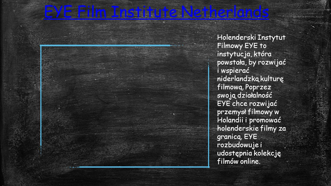 EYE Film Institute Netherlands Holenderski Instytut Filmowy EYE to instytucja, która powstała, by rozwijać i wspierać niderlandzką kulturę filmową.