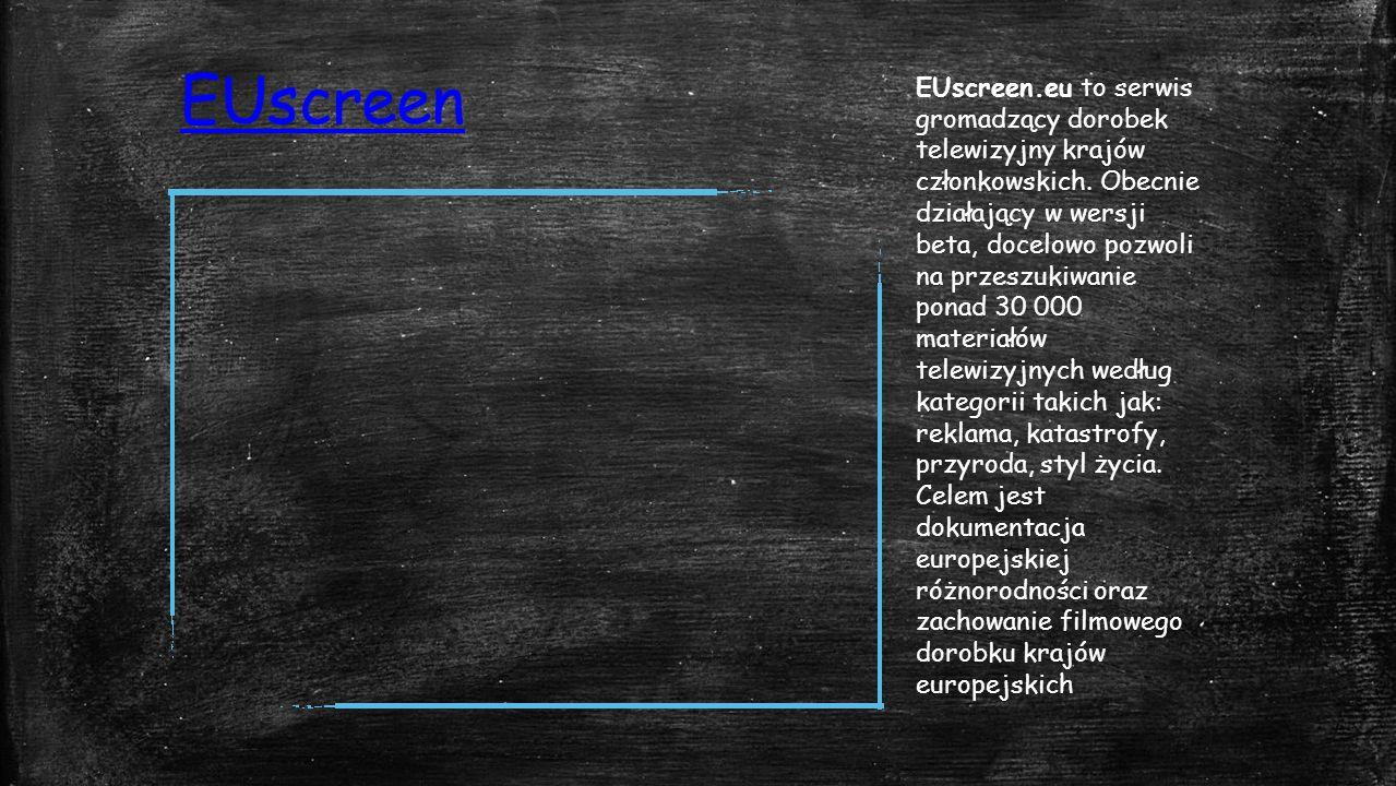 EUscreen EUscreen.eu to serwis gromadzący dorobek telewizyjny krajów członkowskich.