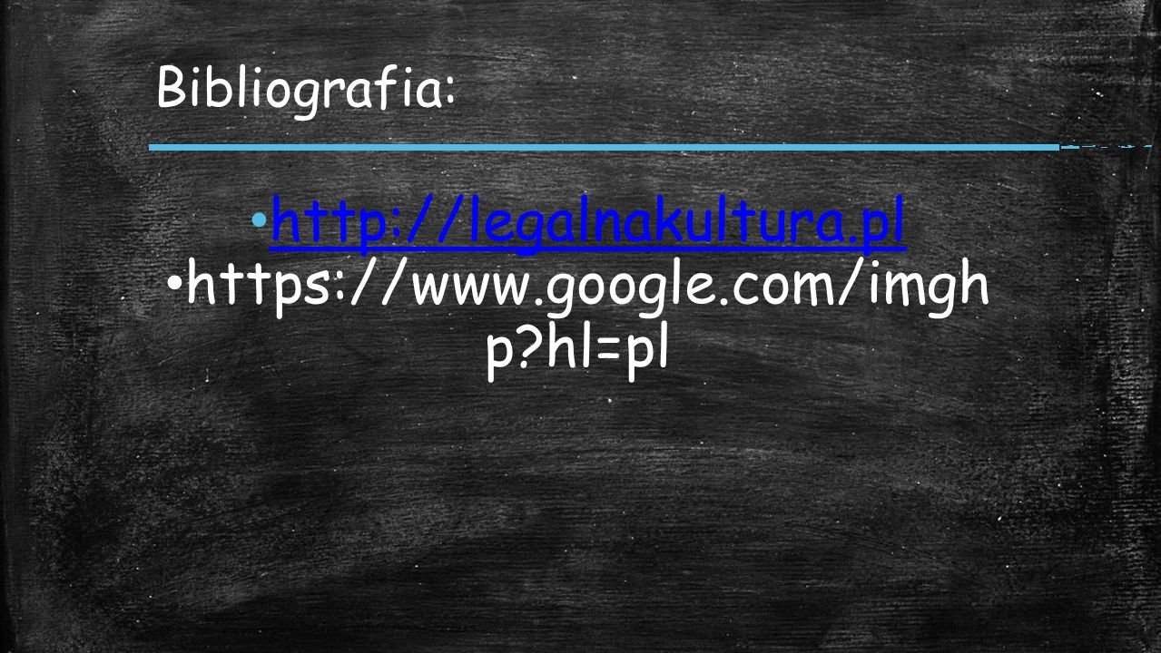 Bibliografia: http://legalnakultura.pl https://www.google.com/imgh p?hl=pl