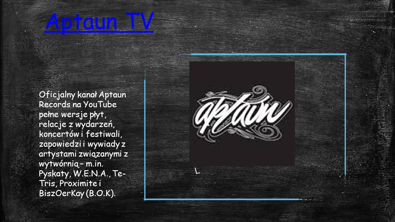 Aptaun TV Oficjalny kanał Aptaun Records na YouTube pełne wersje płyt, relacje z wydarzeń, koncertów i festiwali, zapowiedzi i wywiady z artystami związanymi z wytwórnią – m.in.