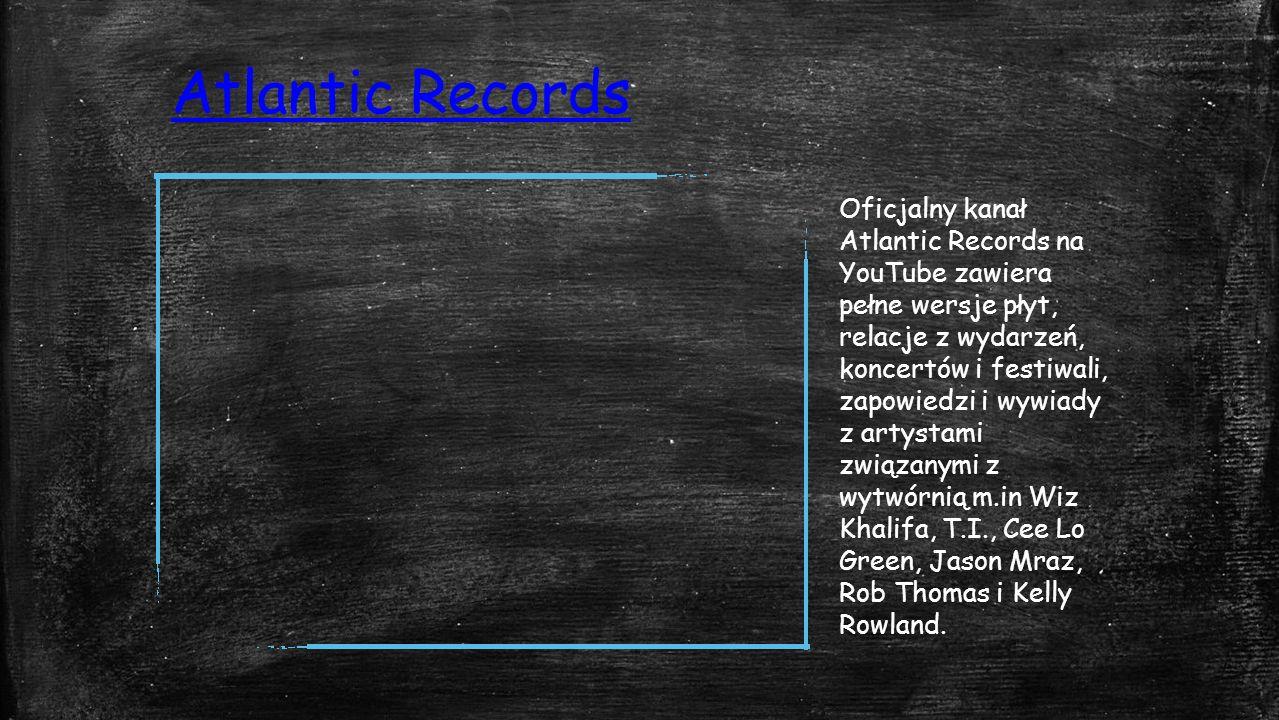 Atlantic Records Oficjalny kanał Atlantic Records na YouTube zawiera pełne wersje płyt, relacje z wydarzeń, koncertów i festiwali, zapowiedzi i wywiady z artystami związanymi z wytwórnią m.in Wiz Khalifa, T.I., Cee Lo Green, Jason Mraz, Rob Thomas i Kelly Rowland.