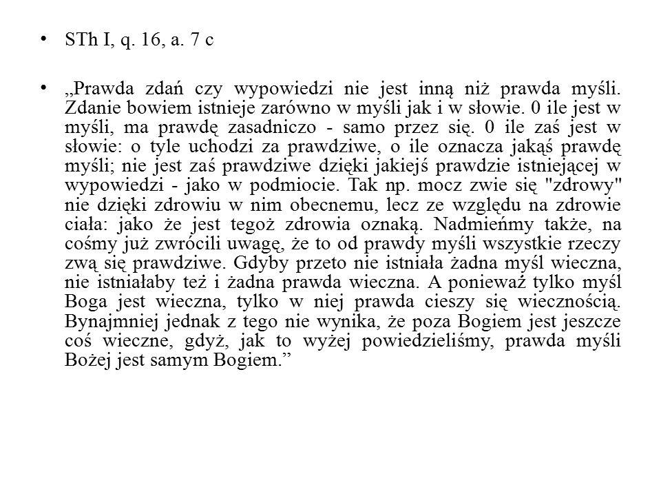 """STh I, q. 16, a. 7 c """"Prawda zdań czy wypowiedzi nie jest inna ̨ niż prawda myśli."""