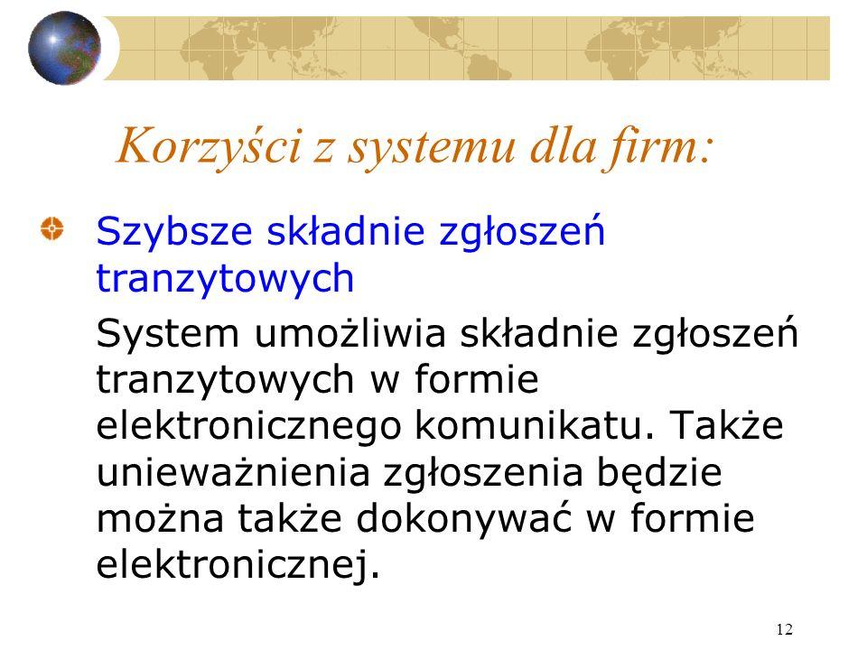 12 Korzyści z systemu dla firm: Szybsze składnie zgłoszeń tranzytowych System umożliwia składnie zgłoszeń tranzytowych w formie elektronicznego komunikatu.