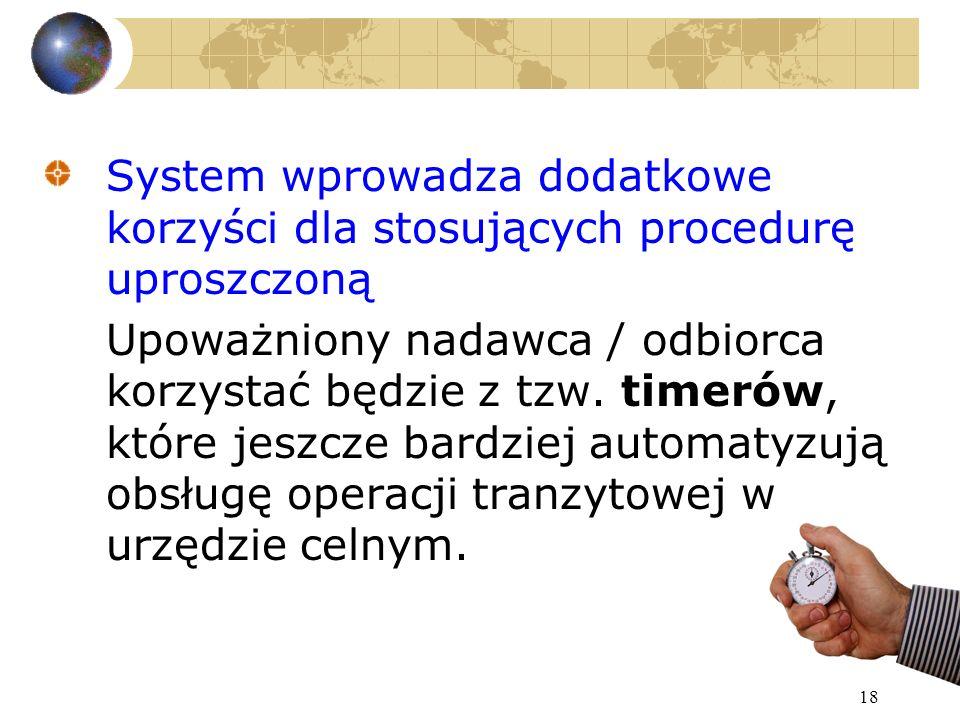 18 System wprowadza dodatkowe korzyści dla stosujących procedurę uproszczoną Upoważniony nadawca / odbiorca korzystać będzie z tzw.
