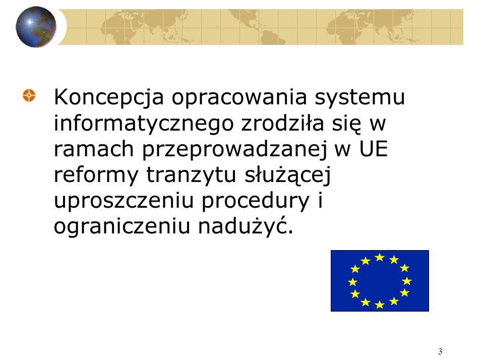 3 Koncepcja opracowania systemu informatycznego zrodziła się w ramach przeprowadzanej w UE reformy tranzytu służącej uproszczeniu procedury i ograniczeniu nadużyć.
