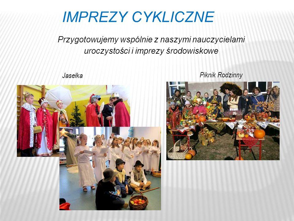 Przygotowujemy wspólnie z naszymi nauczycielami uroczystości i imprezy środowiskowe IMPREZY CYKLICZNE Piknik Rodzinny Jasełka